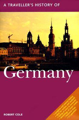 A Traveller's History of Germany By Cole, Robert/ Judd, Denis (EDT)/ Geissler, Peter (ILT)